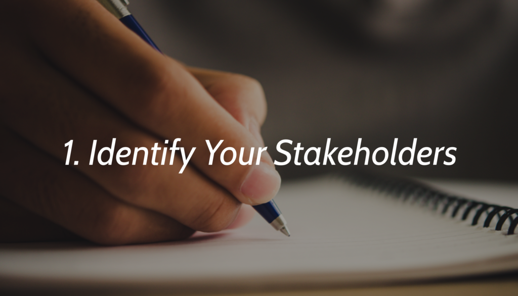 1. Identify Your Stake Holders