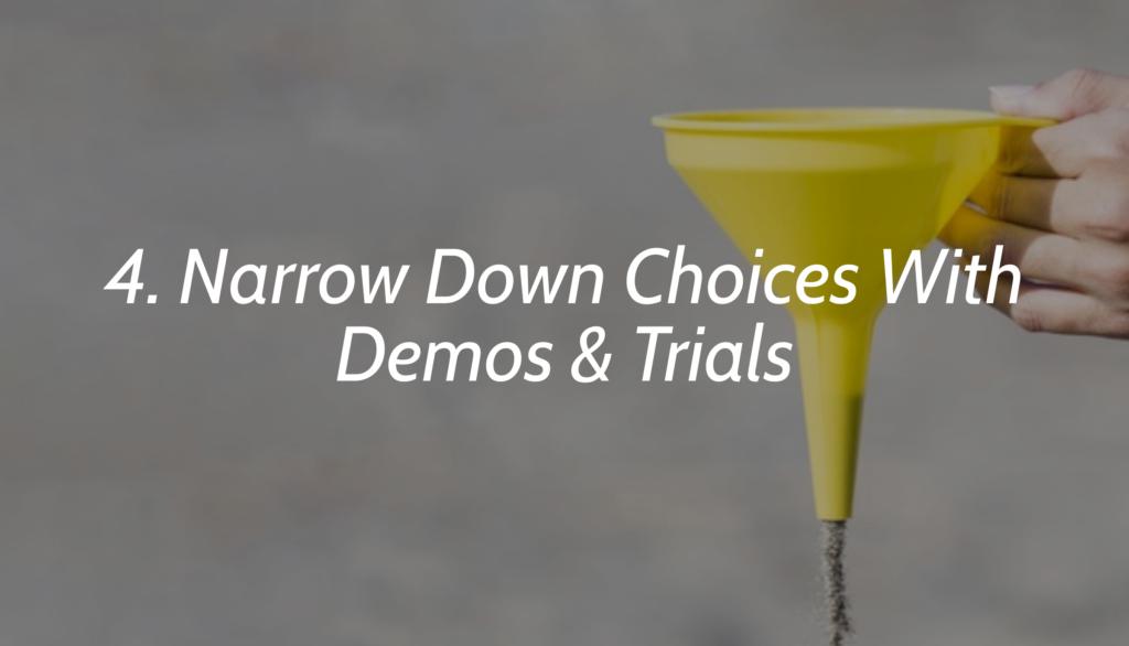 4. Narrow Down Choices With Demos & Trials