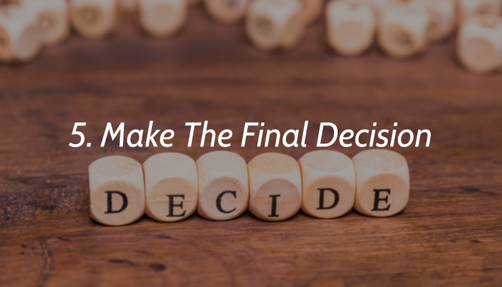 5. Make The Final Decision