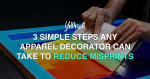 3 Simple Steps Any Apparel Decorators Can Take to Reduce Misprints YoPrint