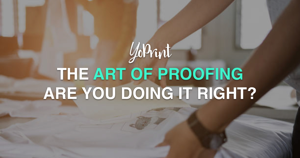 YoPrint - The Art of Proofing: Are you doing it right?