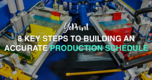 YoPrint 8 Key Steps to Building an Accurate Production Schedule