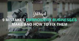 YoPrint 9 Mistakes Embroidery Businesses Make and How to Fix Them