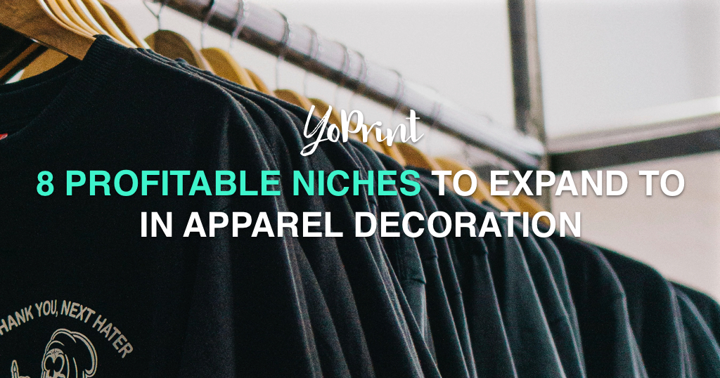 YoPrint 8 Profitable Niches to Expand To In Apparel Decoration v1.0