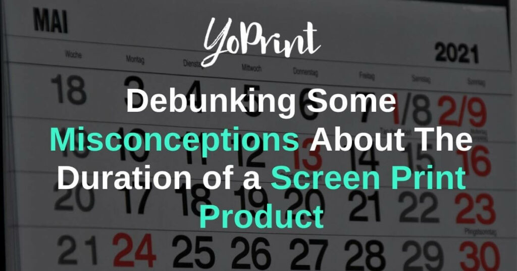 Debunking Some Misconceptions About The Duration of a Screen Print Product
